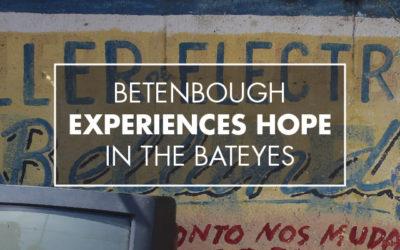 Betenbough Experiences HOPE in the Bateyes