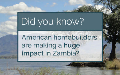 Did you know American home builders are making a huge impact in Zambia, Africa?