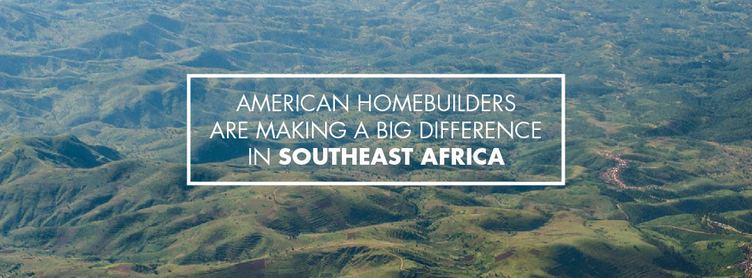 American home builders are making a difference in southeast Africa.