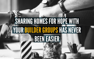 Sharing Homes for Hope with your Builder Group has Never Been Easier