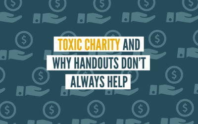 Toxic Charity and Why Handouts Don't Always Help